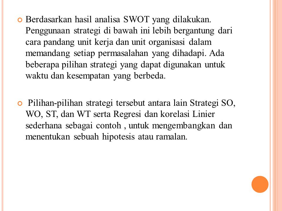 Berdasarkan hasil analisa SWOT yang dilakukan