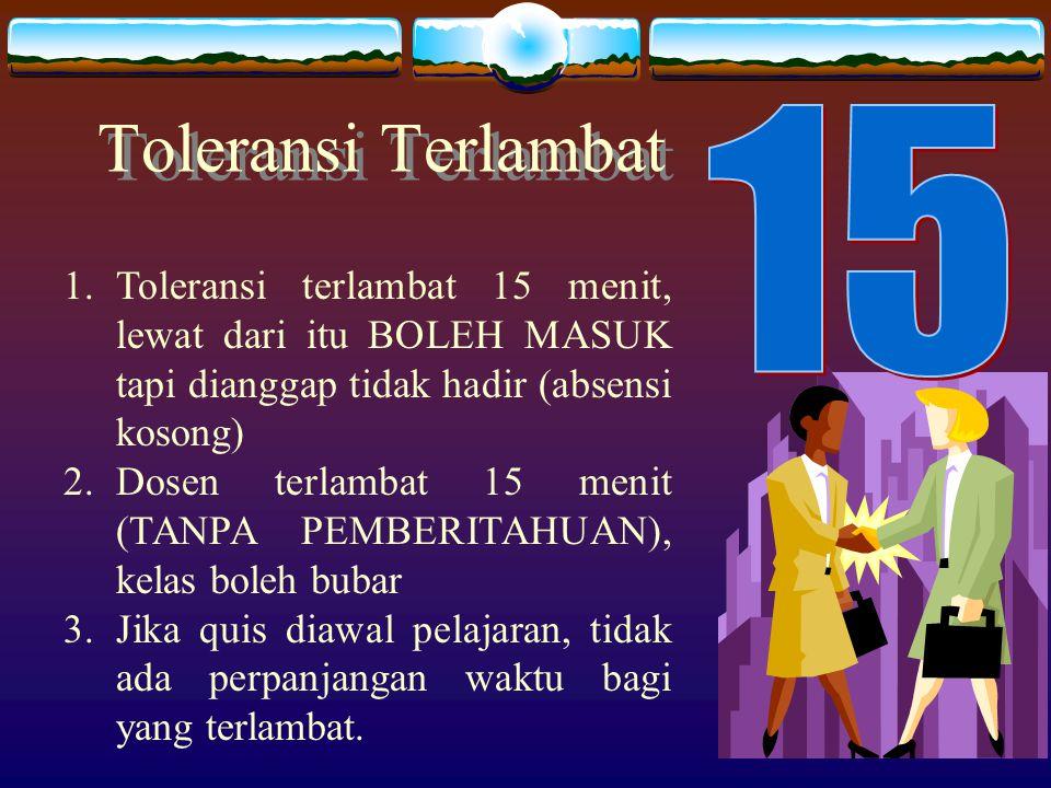 Toleransi Terlambat 15. Toleransi terlambat 15 menit, lewat dari itu BOLEH MASUK tapi dianggap tidak hadir (absensi kosong)