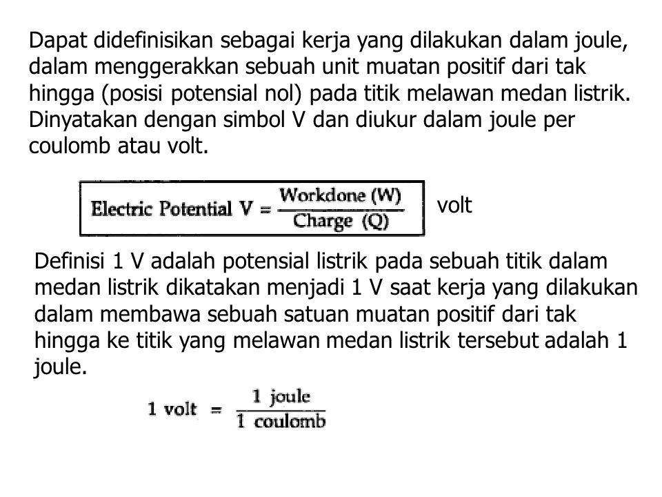 Dapat didefinisikan sebagai kerja yang dilakukan dalam joule, dalam menggerakkan sebuah unit muatan positif dari tak hingga (posisi potensial nol) pada titik melawan medan listrik. Dinyatakan dengan simbol V dan diukur dalam joule per coulomb atau volt.