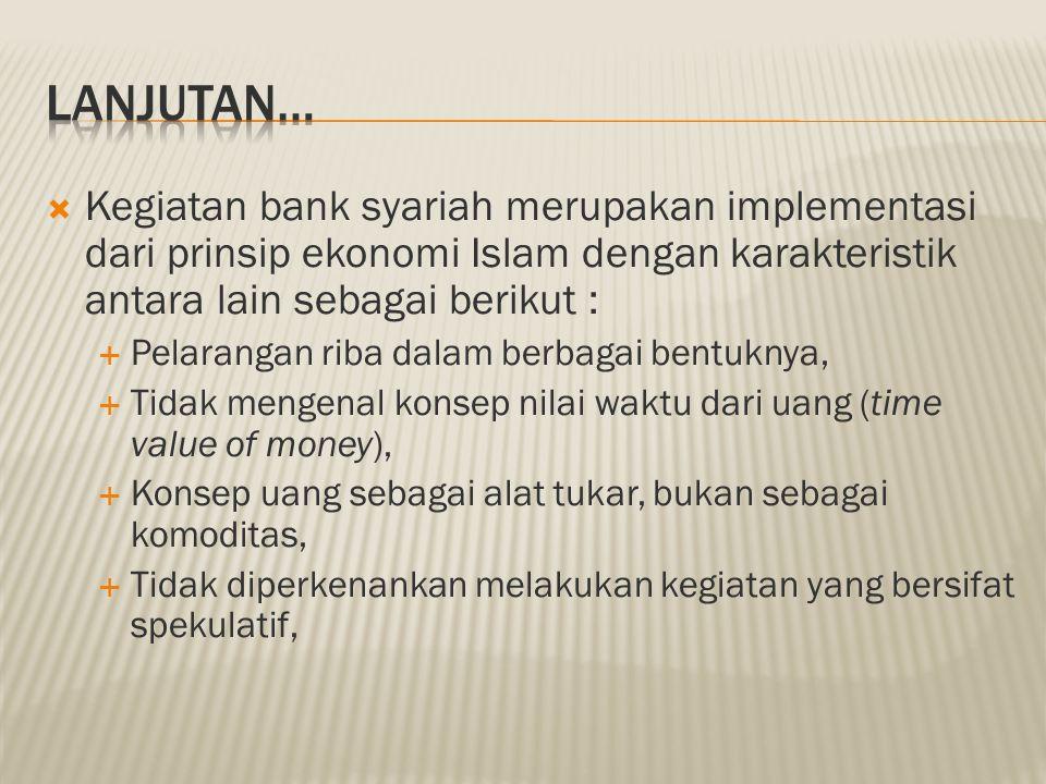 Lanjutan… Kegiatan bank syariah merupakan implementasi dari prinsip ekonomi Islam dengan karakteristik antara lain sebagai berikut :