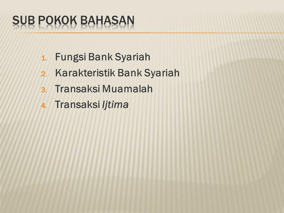 SUB POKOK BAHASAN Fungsi Bank Syariah Karakteristik Bank Syariah