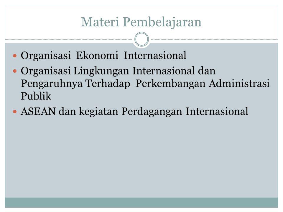 Materi Pembelajaran Organisasi Ekonomi Internasional