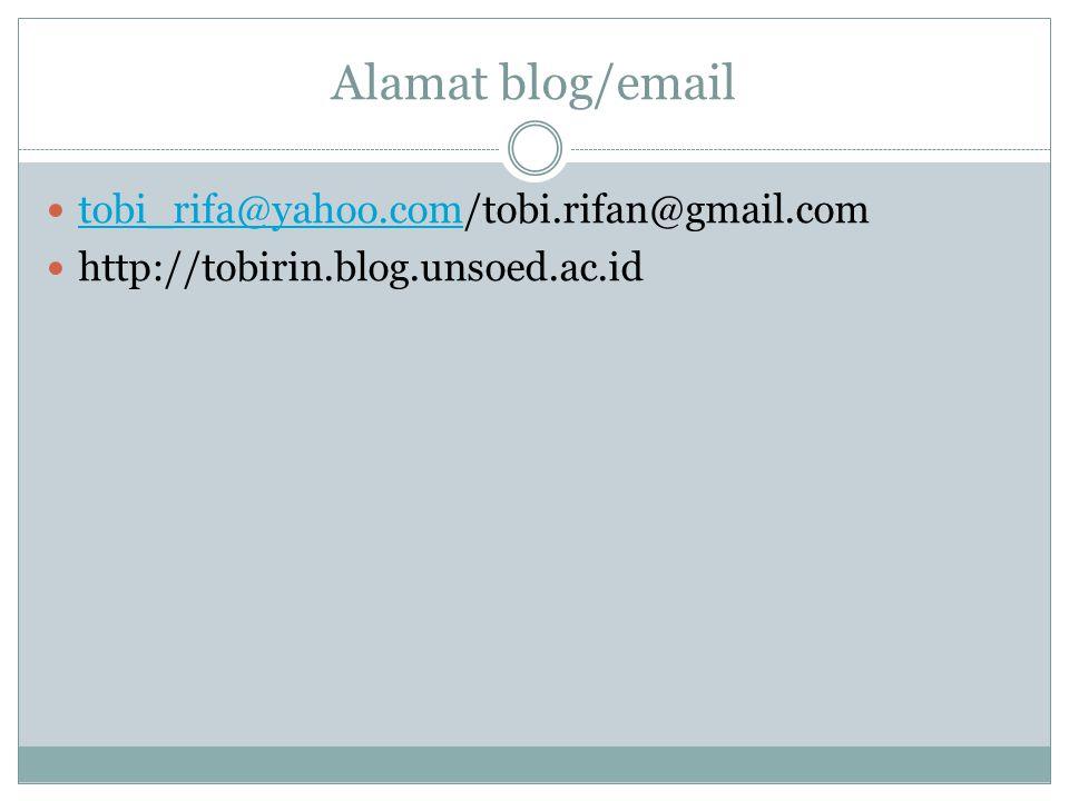 Alamat blog/email tobi_rifa@yahoo.com/tobi.rifan@gmail.com