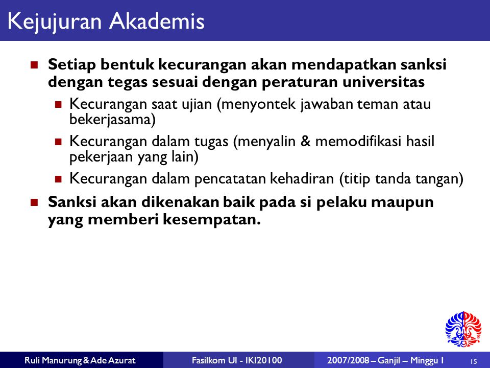 Kejujuran Akademis Setiap bentuk kecurangan akan mendapatkan sanksi dengan tegas sesuai dengan peraturan universitas.