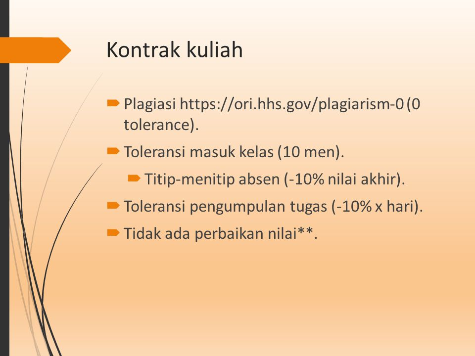 Kontrak kuliah Plagiasi https://ori.hhs.gov/plagiarism-0 (0 tolerance). Toleransi masuk kelas (10 men).