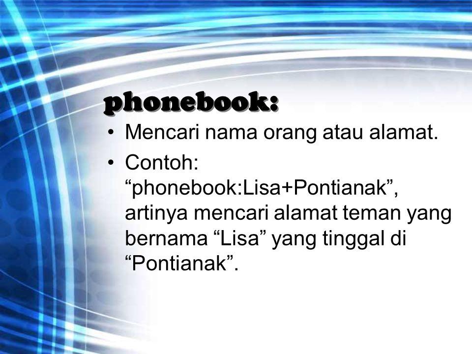 phonebook: Mencari nama orang atau alamat.