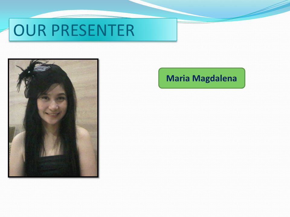 OUR PRESENTER Maria Magdalena