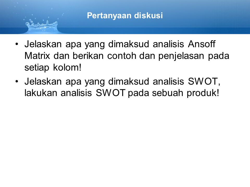 Pertanyaan diskusi Jelaskan apa yang dimaksud analisis Ansoff Matrix dan berikan contoh dan penjelasan pada setiap kolom!