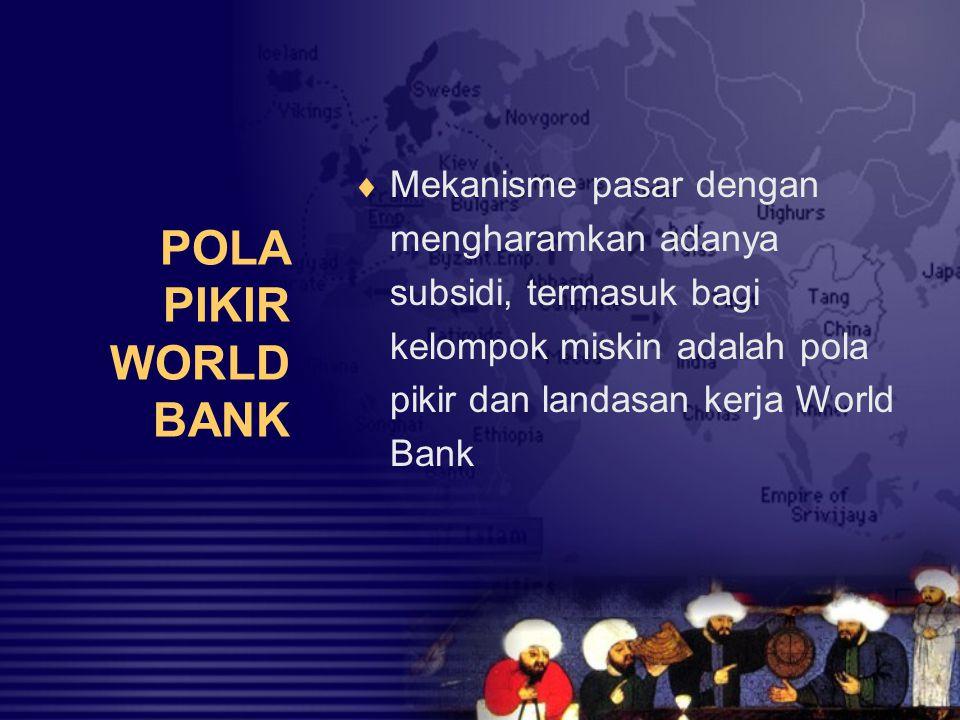 Mekanisme pasar dengan mengharamkan adanya subsidi, termasuk bagi kelompok miskin adalah pola pikir dan landasan kerja World Bank