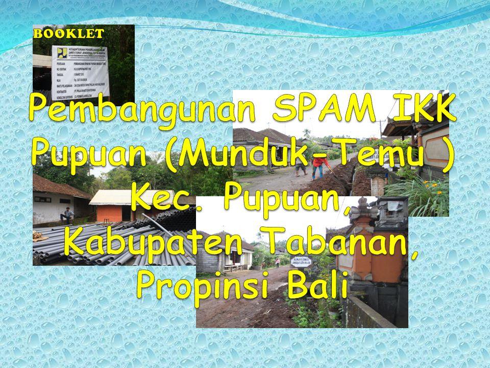 BOOKLET Pembangunan SPAM IKK Pupuan (Munduk-Temu ) Kec. Pupuan, Kabupaten Tabanan, Propinsi Bali