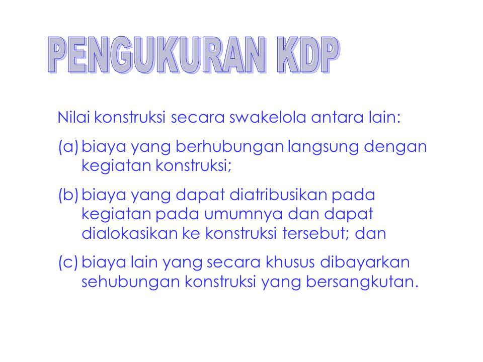 PENGUKURAN KDP Nilai konstruksi secara swakelola antara lain: