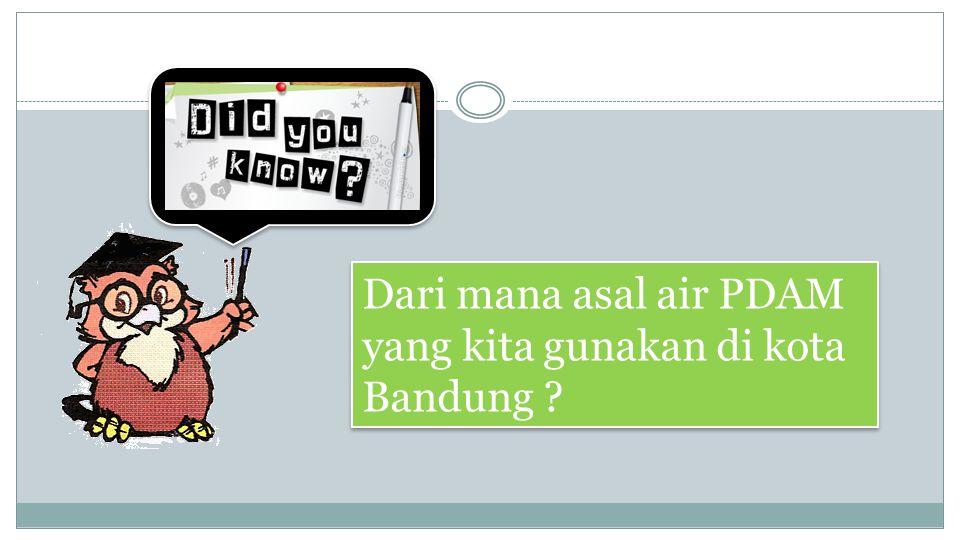 Dari mana asal air PDAM yang kita gunakan di kota Bandung