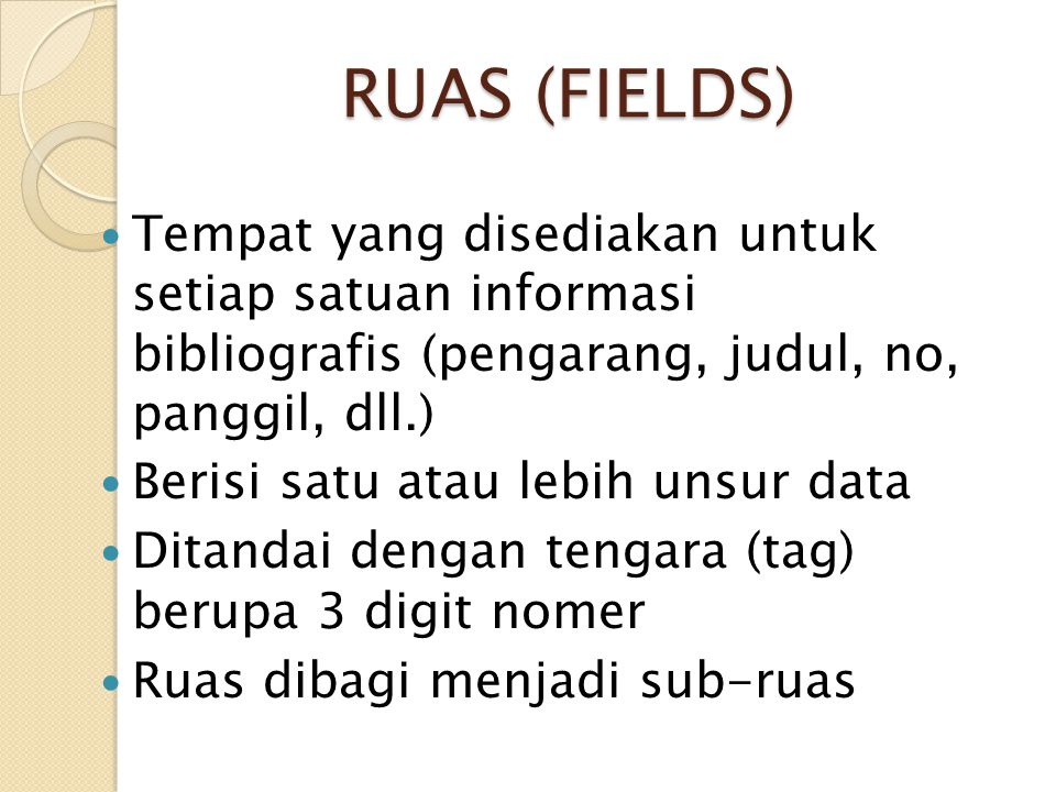 RUAS (FIELDS) Tempat yang disediakan untuk setiap satuan informasi bibliografis (pengarang, judul, no, panggil, dll.)
