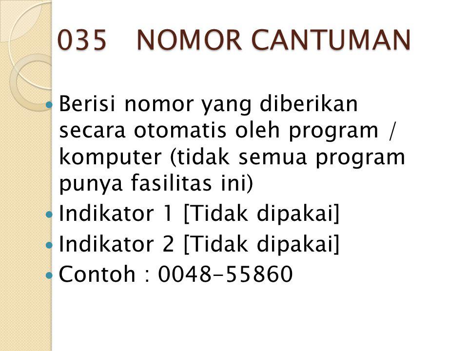 035 NOMOR CANTUMAN Berisi nomor yang diberikan secara otomatis oleh program / komputer (tidak semua program punya fasilitas ini)