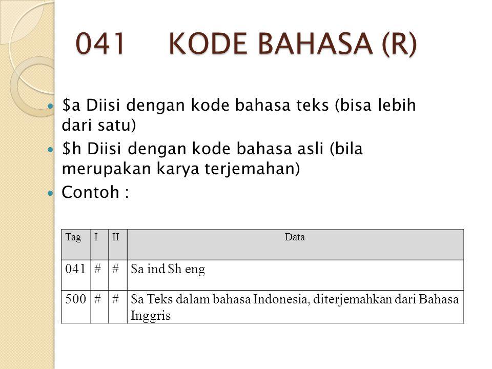 041 KODE BAHASA (R) $a Diisi dengan kode bahasa teks (bisa lebih dari satu) $h Diisi dengan kode bahasa asli (bila merupakan karya terjemahan)