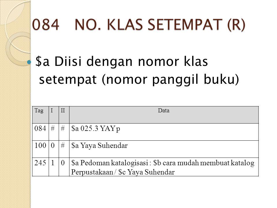 084 NO. KLAS SETEMPAT (R) $a Diisi dengan nomor klas