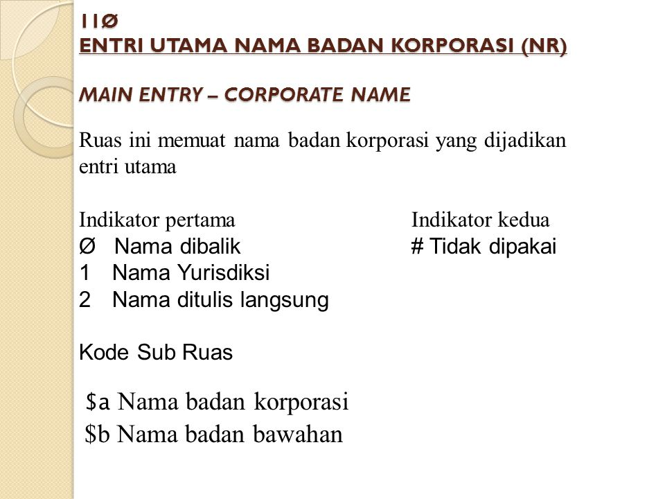 11Ø ENTRI UTAMA NAMA BADAN KORPORASI (NR) MAIN ENTRY – CORPORATE NAME