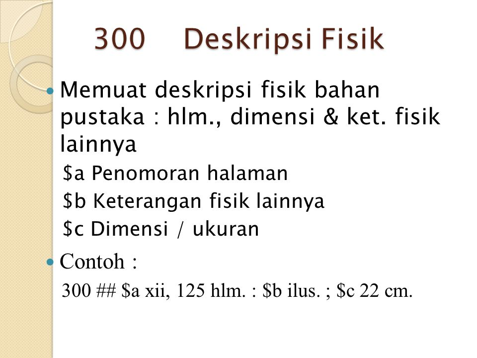 300 Deskripsi Fisik Memuat deskripsi fisik bahan pustaka : hlm., dimensi & ket. fisik lainnya.