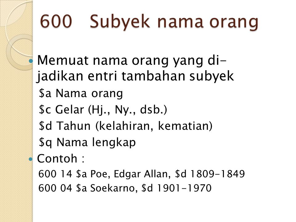 600 Subyek nama orang Memuat nama orang yang di- jadikan entri tambahan subyek. $a Nama orang. $c Gelar (Hj., Ny., dsb.)