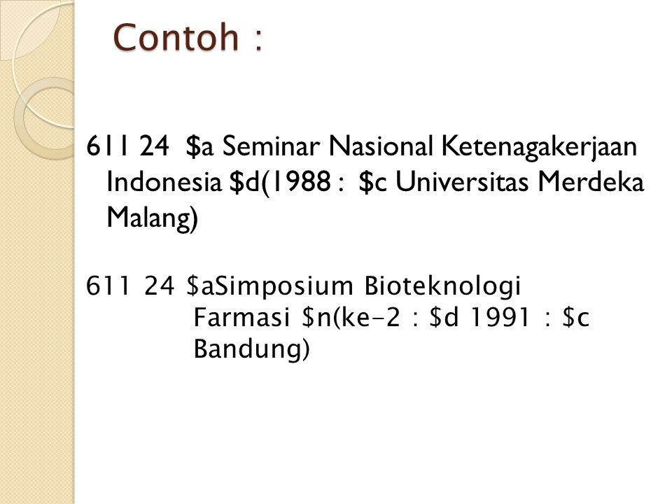 Contoh : 611 24 $a Seminar Nasional Ketenagakerjaan Indonesia $d(1988 : $c Universitas Merdeka Malang)