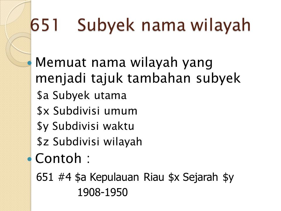 651 Subyek nama wilayah Memuat nama wilayah yang menjadi tajuk tambahan subyek. $a Subyek utama.