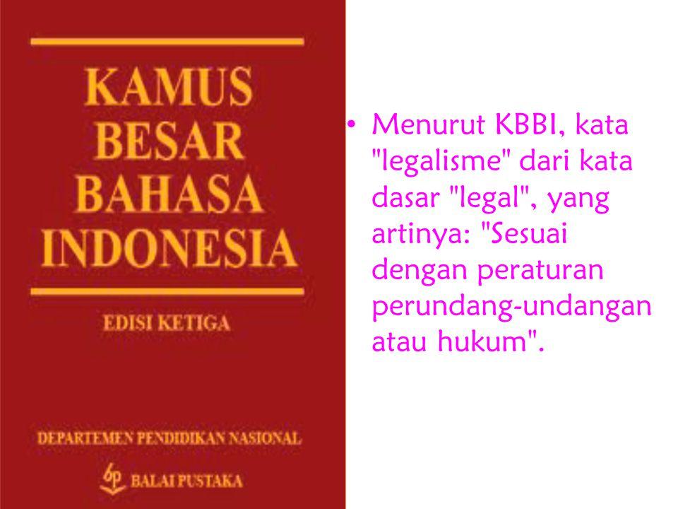Menurut KBBI, kata legalisme dari kata dasar legal , yang artinya: Sesuai dengan peraturan perundang-undangan atau hukum .