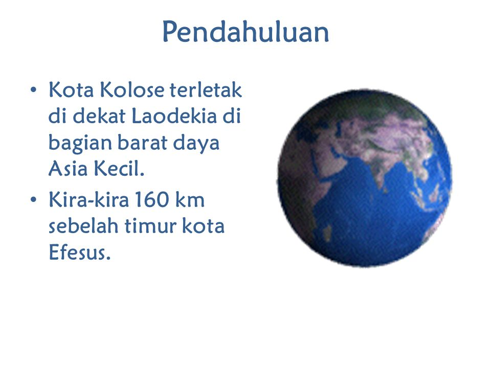 Pendahuluan Kota Kolose terletak di dekat Laodekia di bagian barat daya Asia Kecil.