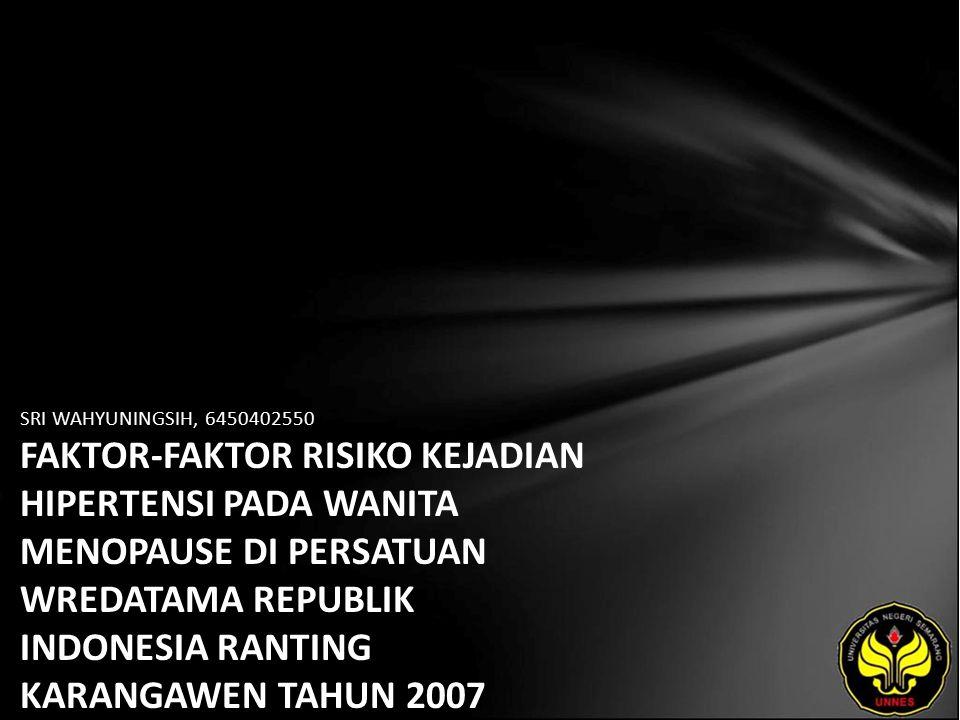 SRI WAHYUNINGSIH, 6450402550 FAKTOR-FAKTOR RISIKO KEJADIAN HIPERTENSI PADA WANITA MENOPAUSE DI PERSATUAN WREDATAMA REPUBLIK INDONESIA RANTING KARANGAWEN TAHUN 2007