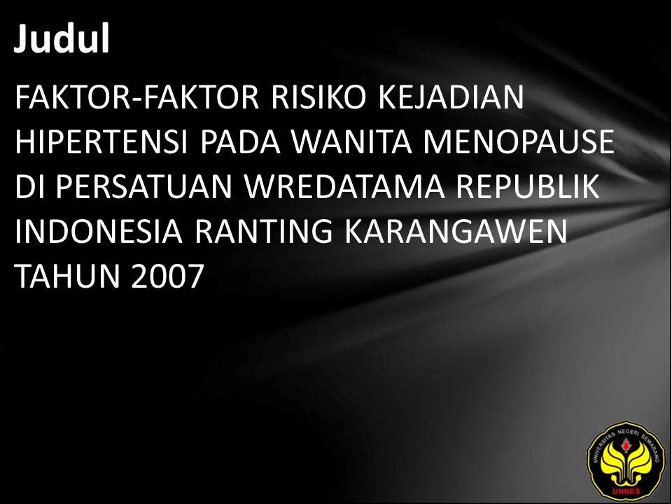 Judul FAKTOR-FAKTOR RISIKO KEJADIAN HIPERTENSI PADA WANITA MENOPAUSE DI PERSATUAN WREDATAMA REPUBLIK INDONESIA RANTING KARANGAWEN TAHUN 2007.