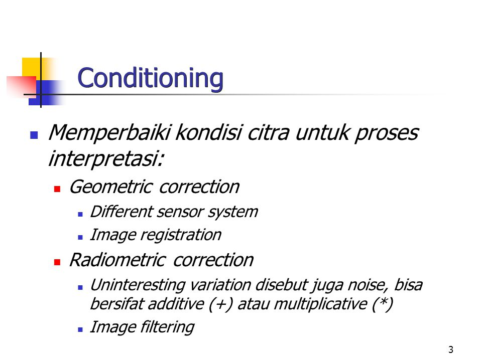 Conditioning Memperbaiki kondisi citra untuk proses interpretasi: