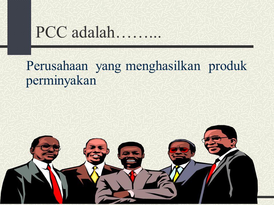 PCC adalah……... Perusahaan yang menghasilkan produk perminyakan