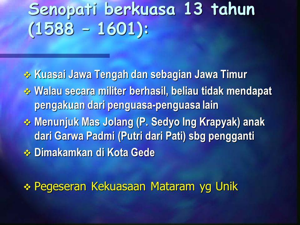 Senopati berkuasa 13 tahun (1588 – 1601):