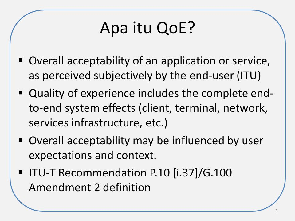 Apa itu QoE Overall acceptability of an application or service, as perceived subjectively by the end-user (ITU)