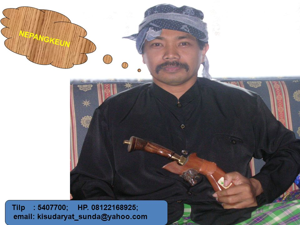 NEPANGKEUN Tilp : 5407700; HP. 08122168925; email: kisudaryat_sunda@yahoo.com