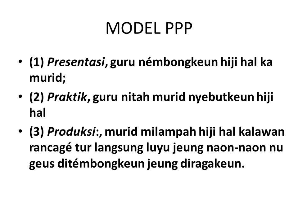 MODEL PPP (1) Presentasi, guru némbongkeun hiji hal ka murid;