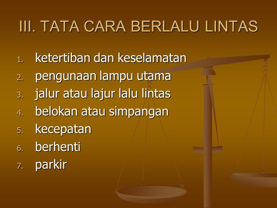 III. TATA CARA BERLALU LINTAS