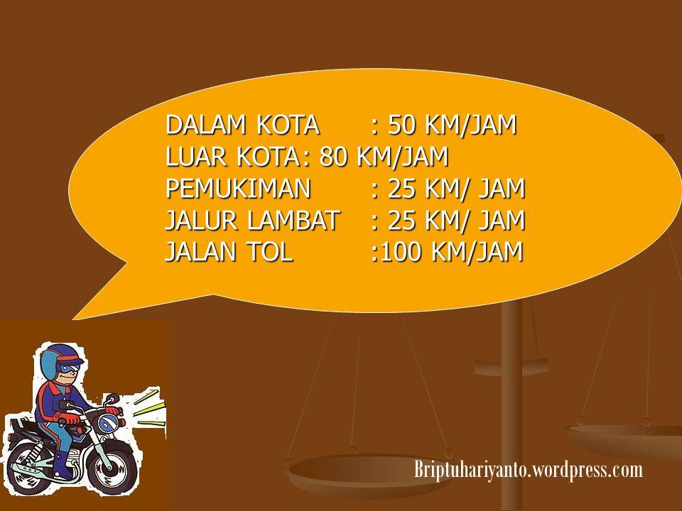 DALAM KOTA : 50 KM/JAM LUAR KOTA : 80 KM/JAM. PEMUKIMAN : 25 KM/ JAM. JALUR LAMBAT : 25 KM/ JAM.