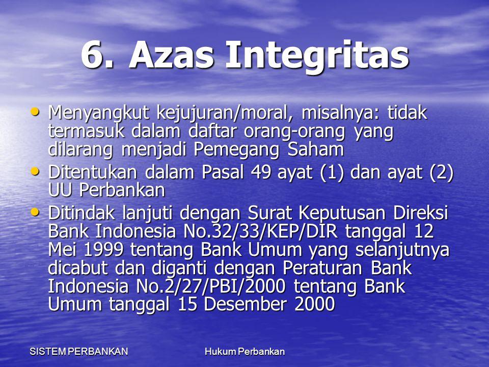 6. Azas Integritas Menyangkut kejujuran/moral, misalnya: tidak termasuk dalam daftar orang-orang yang dilarang menjadi Pemegang Saham.
