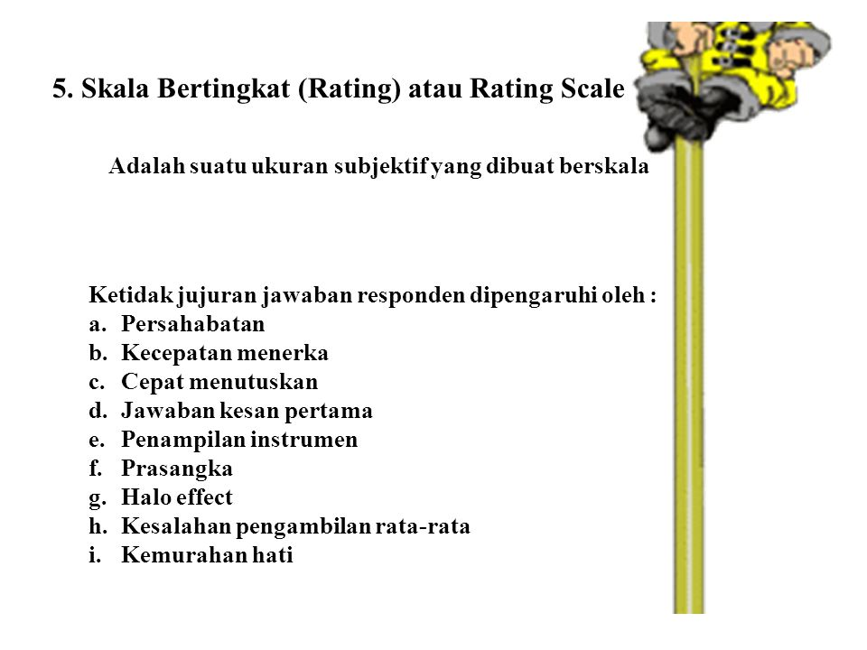 5. Skala Bertingkat (Rating) atau Rating Scale