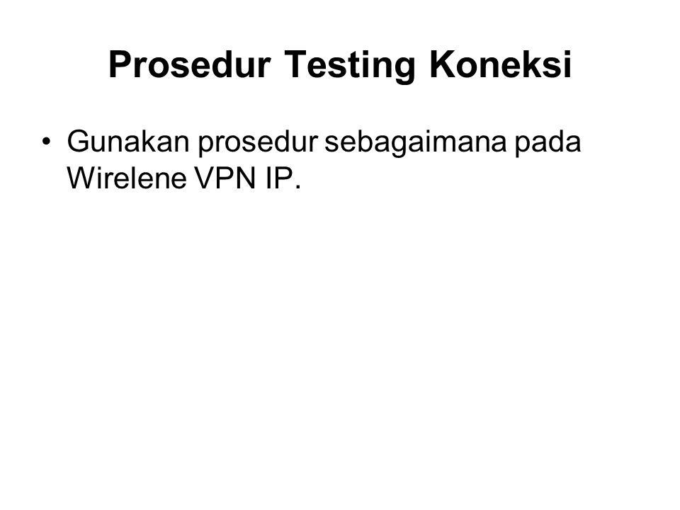 Prosedur Testing Koneksi