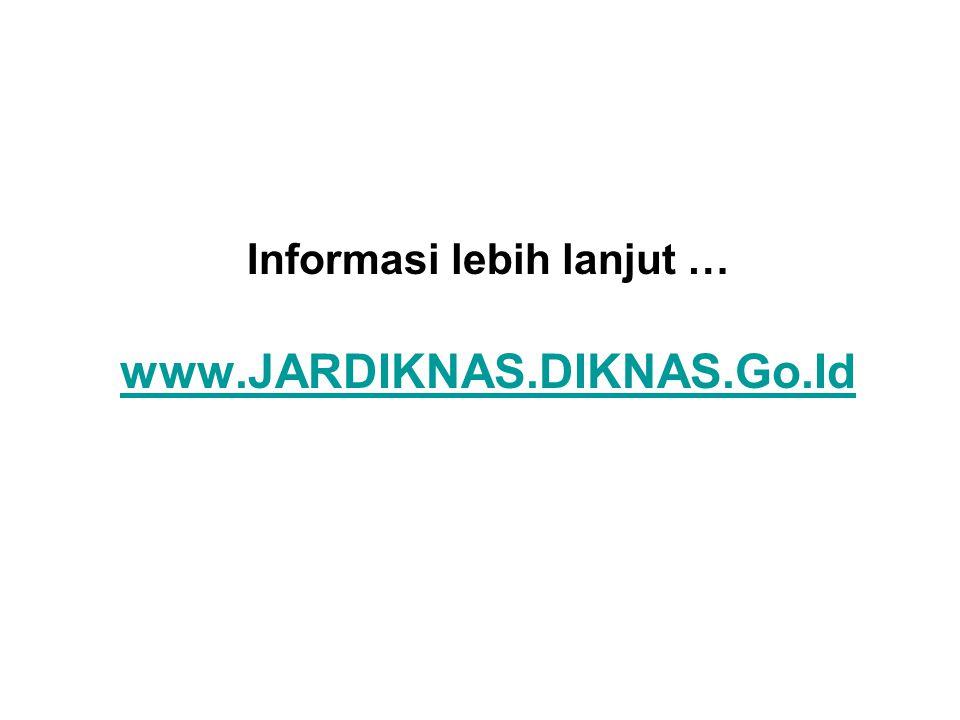 Informasi lebih lanjut … www.JARDIKNAS.DIKNAS.Go.Id