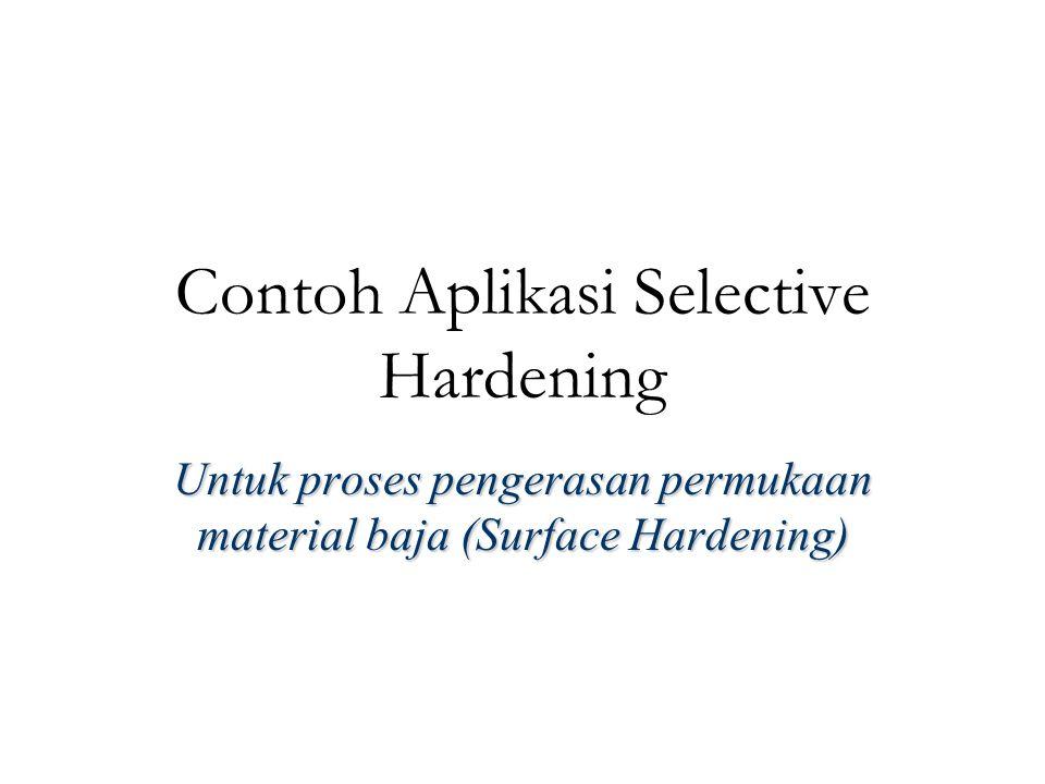 Contoh Aplikasi Selective Hardening