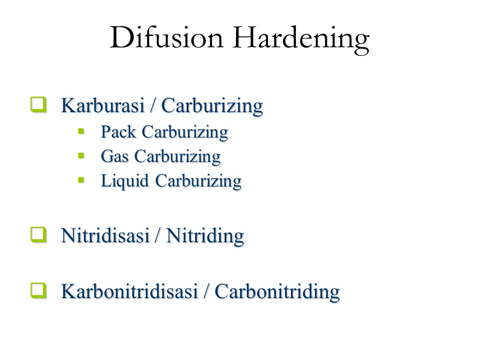 Difusion Hardening Karburasi / Carburizing Nitridisasi / Nitriding