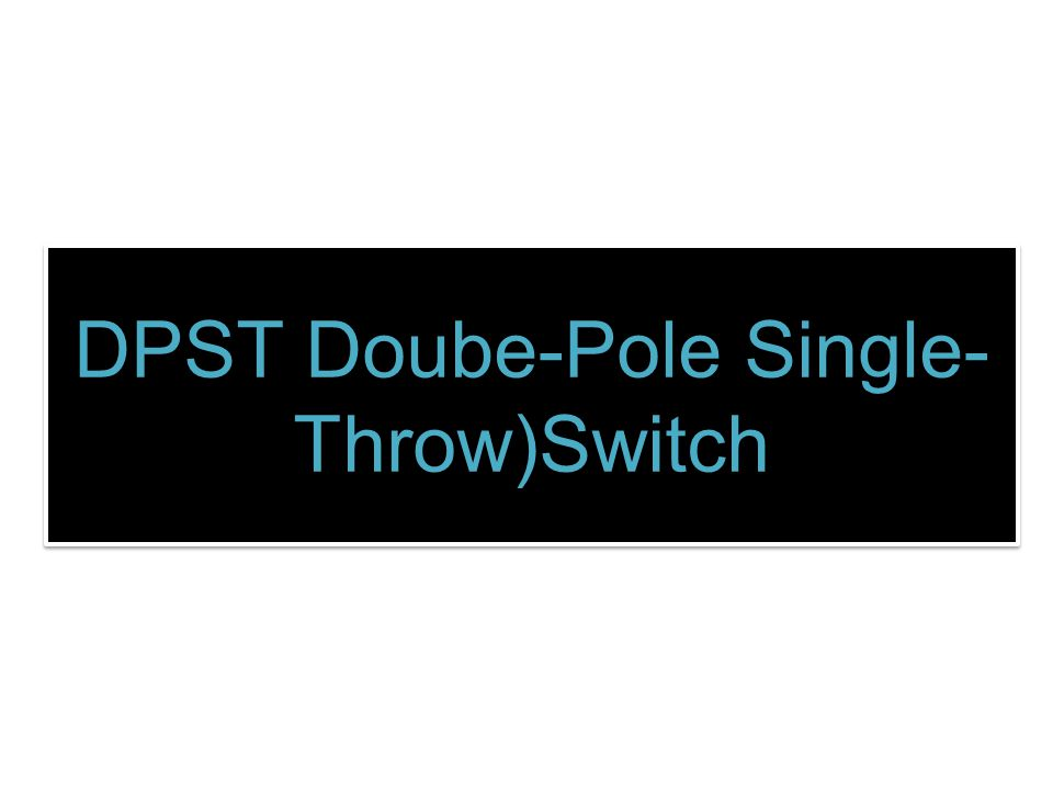 DPST Doube-Pole Single-Throw)Switch
