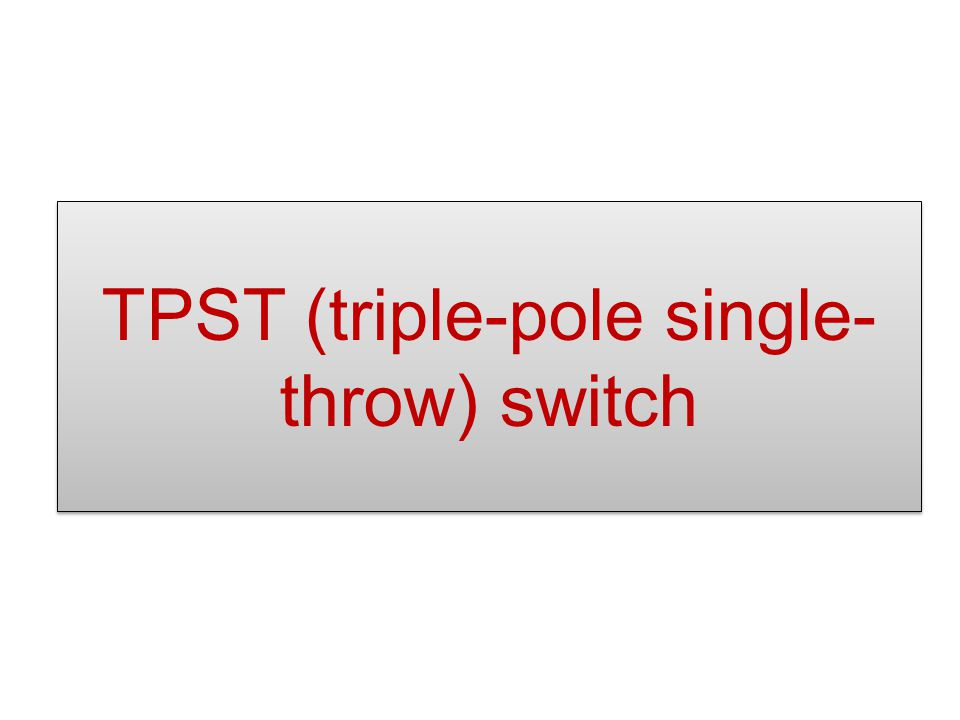 TPST (triple-pole single-throw) switch