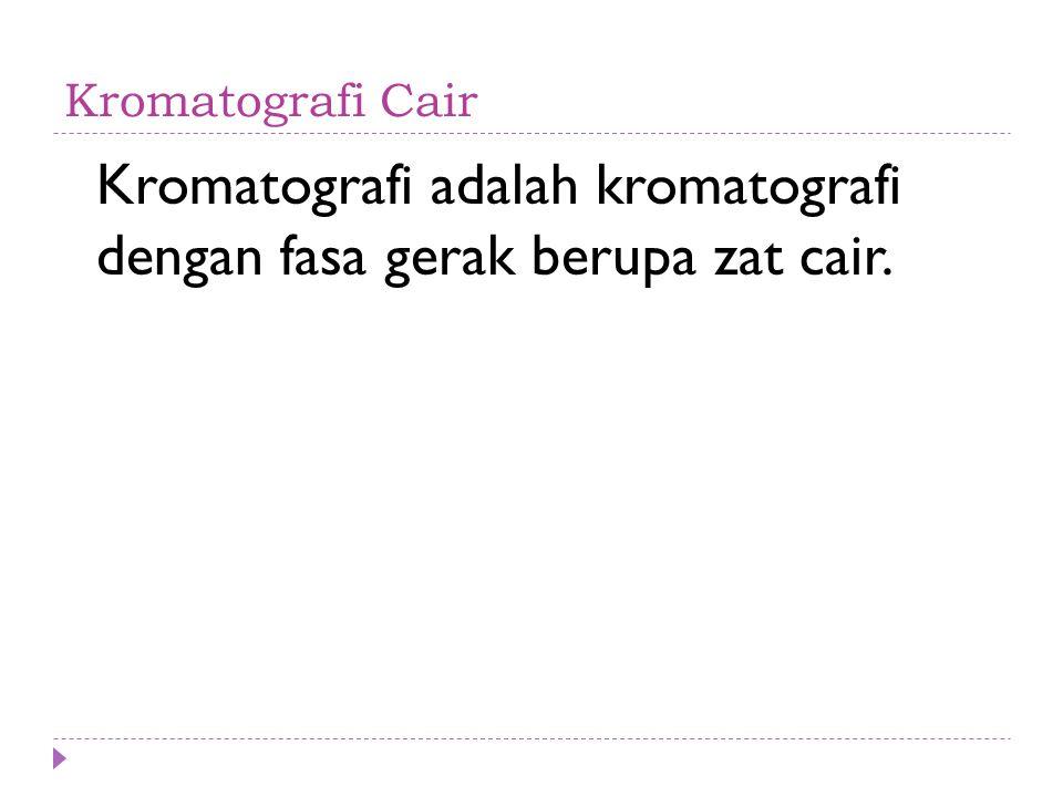 Kromatografi adalah kromatografi dengan fasa gerak berupa zat cair.