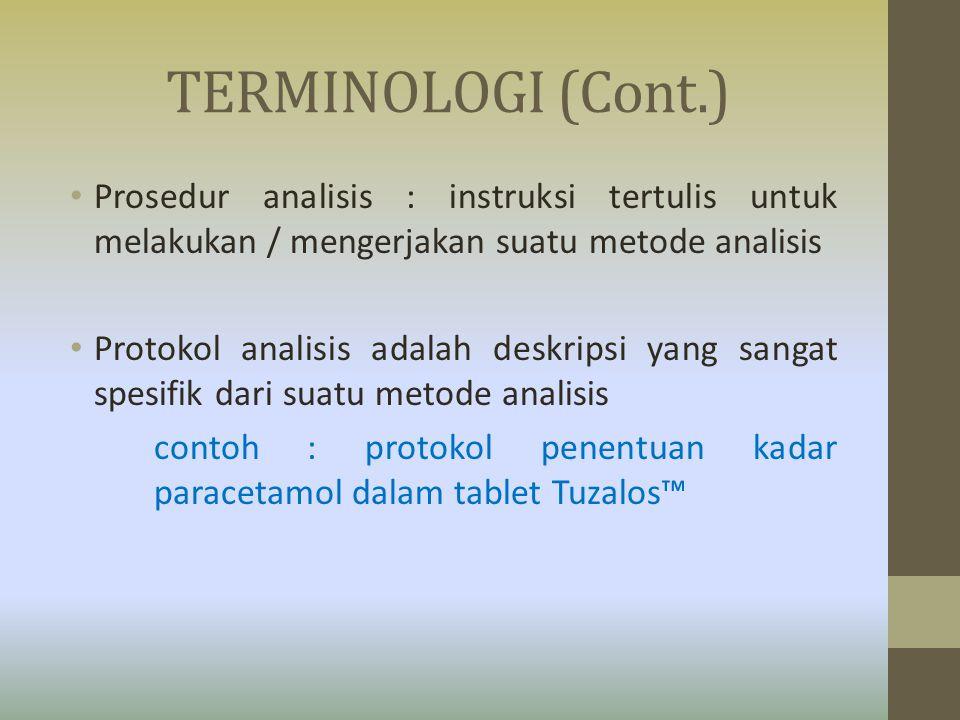 TERMINOLOGI (Cont.) Prosedur analisis : instruksi tertulis untuk melakukan / mengerjakan suatu metode analisis.