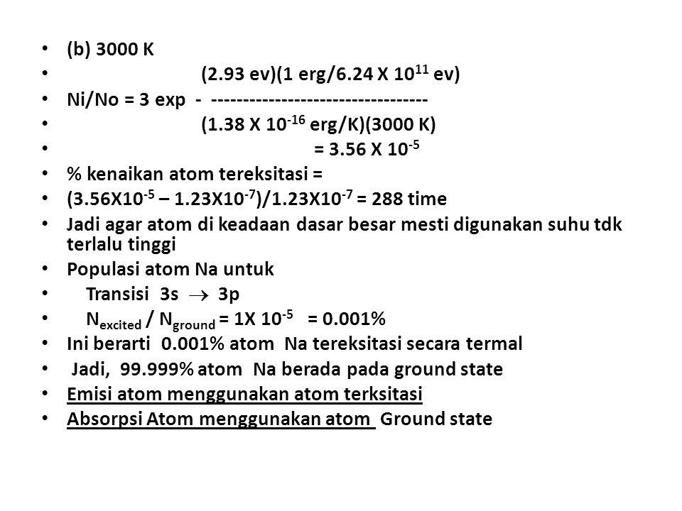 (b) 3000 K (2.93 ev)(1 erg/6.24 X 1011 ev) Ni/No = 3 exp - ---------------------------------- (1.38 X 10-16 erg/K)(3000 K)