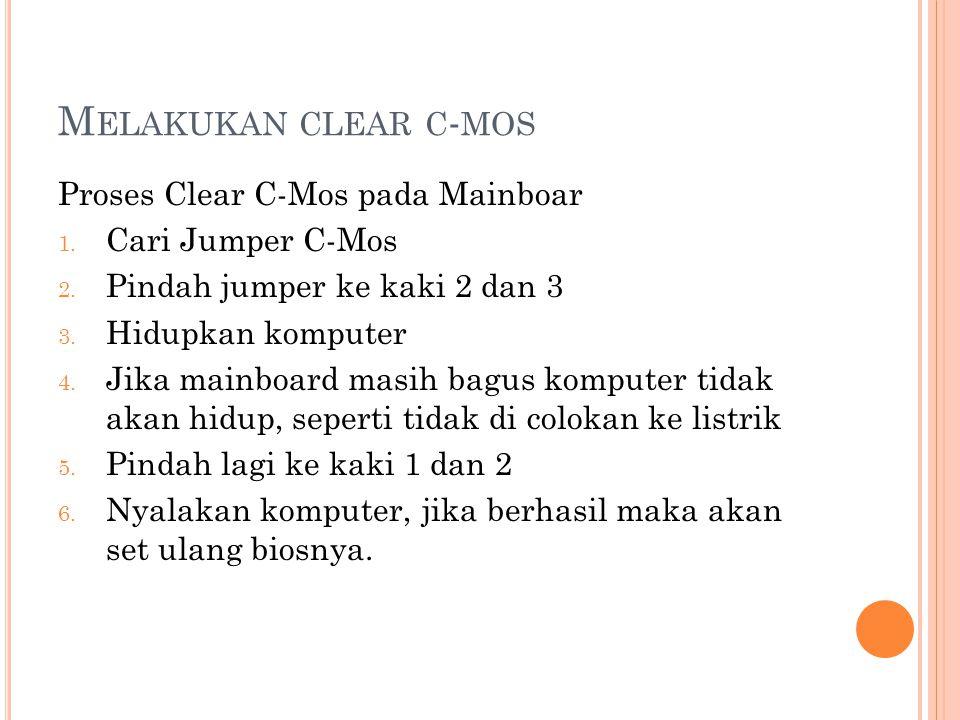 Melakukan clear c-mos Proses Clear C-Mos pada Mainboar
