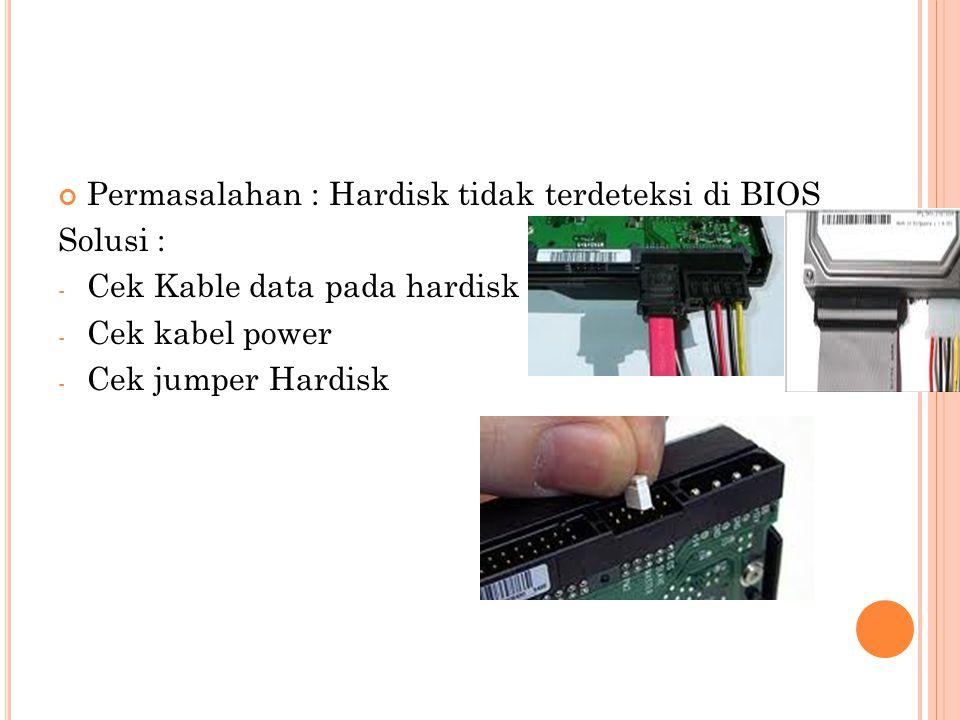 Permasalahan : Hardisk tidak terdeteksi di BIOS